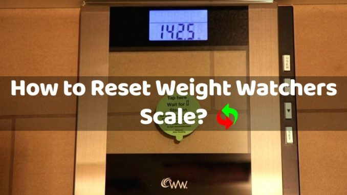 How to Reset Weight Watchers Scale?