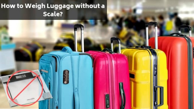 How to Weigh Luggage without a Scale?