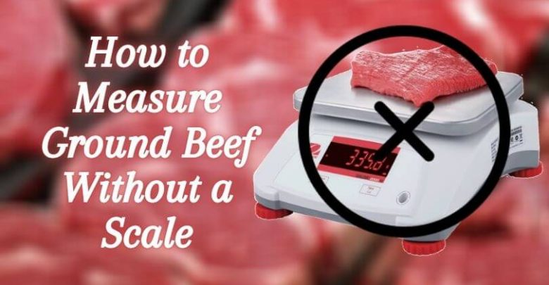 How to Measure Ground Beef Without a Scale
